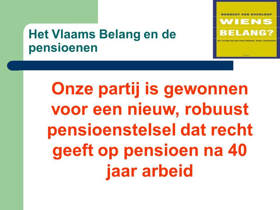 Het Vlaams Belang en de pensioenen Onze partij is gewonnen voor een nieuw, robuust pensioenstelsel dat recht geeft op pensioen na 40 jaar arbeid