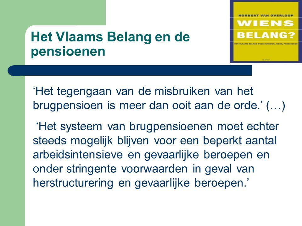 Het Vlaams Belang en de pensioenen 'Het tegengaan van de misbruiken van het brugpensioen is meer dan ooit aan de orde.' (…) 'Het systeem van brugpensi