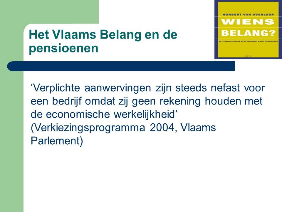 Het Vlaams Belang en de pensioenen 'Verplichte aanwervingen zijn steeds nefast voor een bedrijf omdat zij geen rekening houden met de economische werkelijkheid' (Verkiezingsprogramma 2004, Vlaams Parlement)