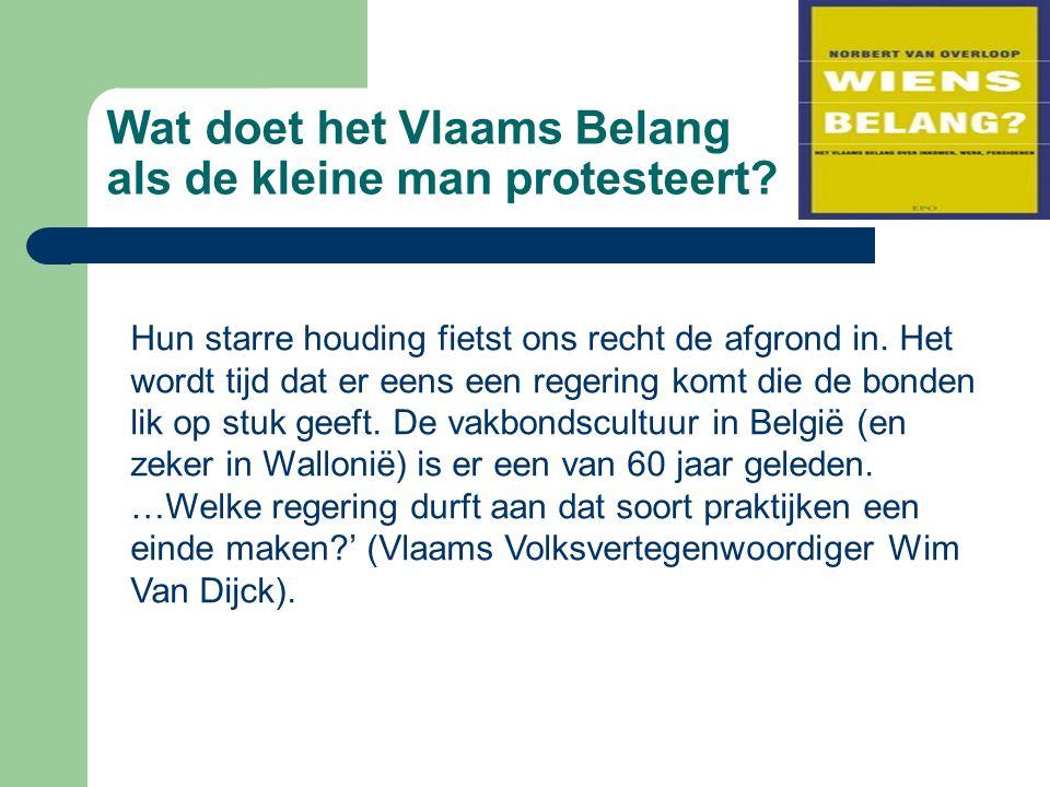 Wat doet het Vlaams Belang als de kleine man protesteert? Hun starre houding fietst ons recht de afgrond in. Het wordt tijd dat er eens een regering k
