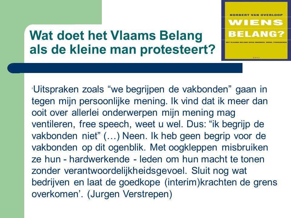 """Wat doet het Vlaams Belang als de kleine man protesteert? ' Uitspraken zoals """"we begrijpen de vakbonden"""" gaan in tegen mijn persoonlijke mening. Ik vi"""