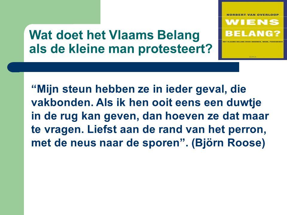 """Wat doet het Vlaams Belang als de kleine man protesteert? """"Mijn steun hebben ze in ieder geval, die vakbonden. Als ik hen ooit eens een duwtje in de r"""