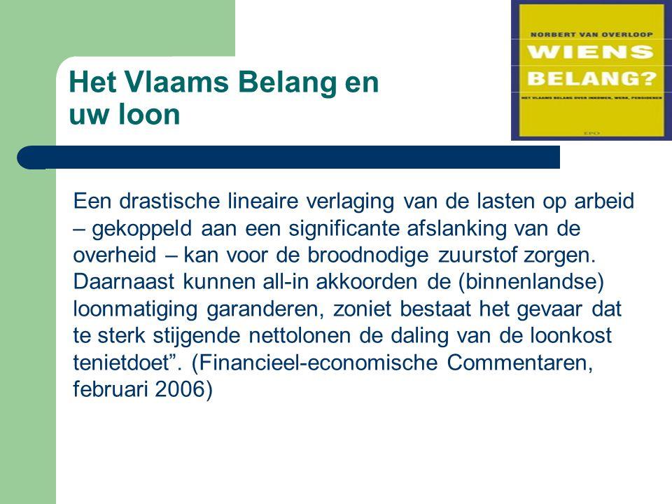 Het Vlaams Belang en uw loon Een drastische lineaire verlaging van de lasten op arbeid – gekoppeld aan een significante afslanking van de overheid – kan voor de broodnodige zuurstof zorgen.