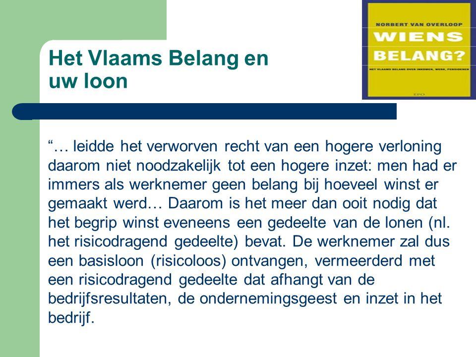 Het Vlaams Belang en uw loon … leidde het verworven recht van een hogere verloning daarom niet noodzakelijk tot een hogere inzet: men had er immers als werknemer geen belang bij hoeveel winst er gemaakt werd… Daarom is het meer dan ooit nodig dat het begrip winst eveneens een gedeelte van de lonen (nl.