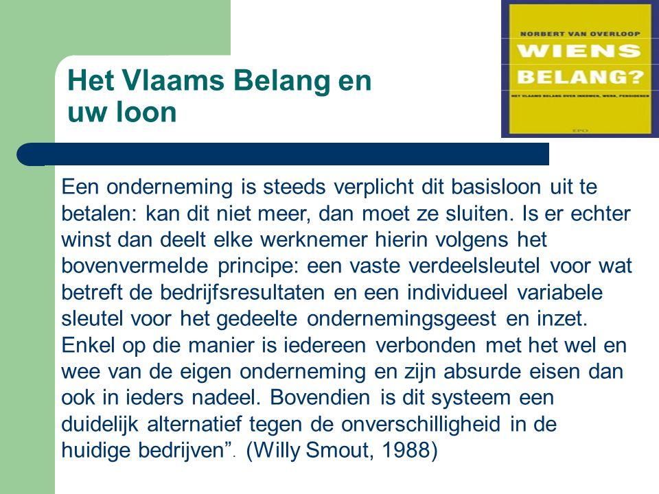 Het Vlaams Belang en uw loon Een onderneming is steeds verplicht dit basisloon uit te betalen: kan dit niet meer, dan moet ze sluiten. Is er echter wi