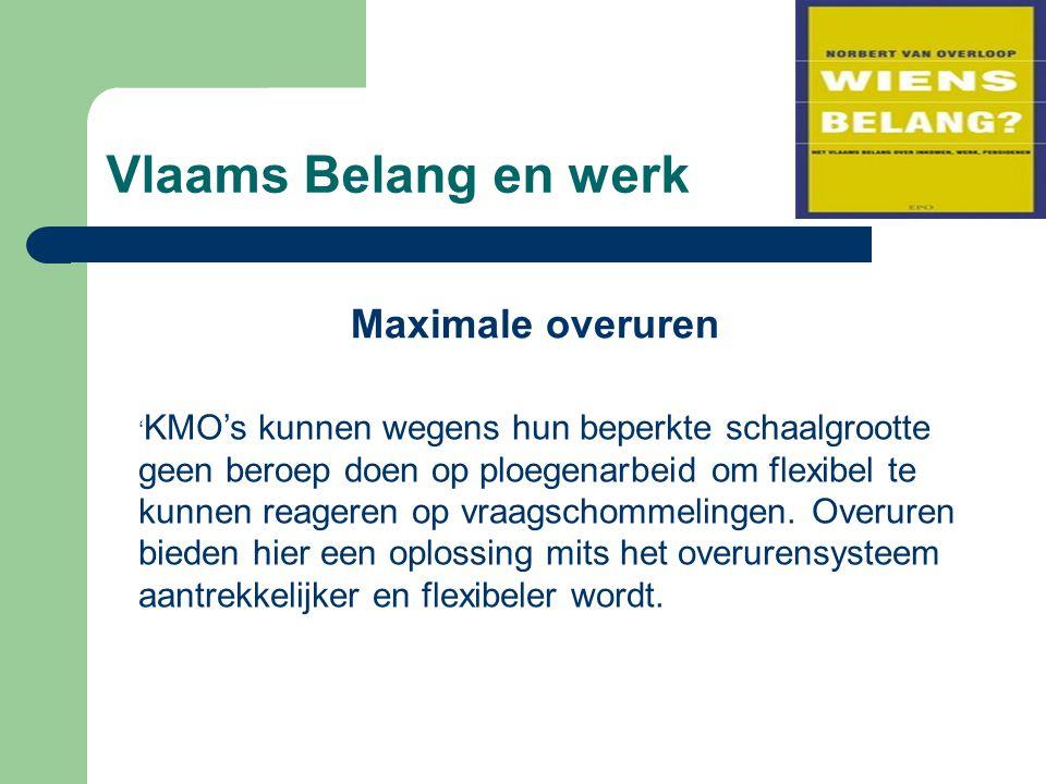 Vlaams Belang en werk Maximale overuren ' KMO's kunnen wegens hun beperkte schaalgrootte geen beroep doen op ploegenarbeid om flexibel te kunnen reageren op vraagschommelingen.