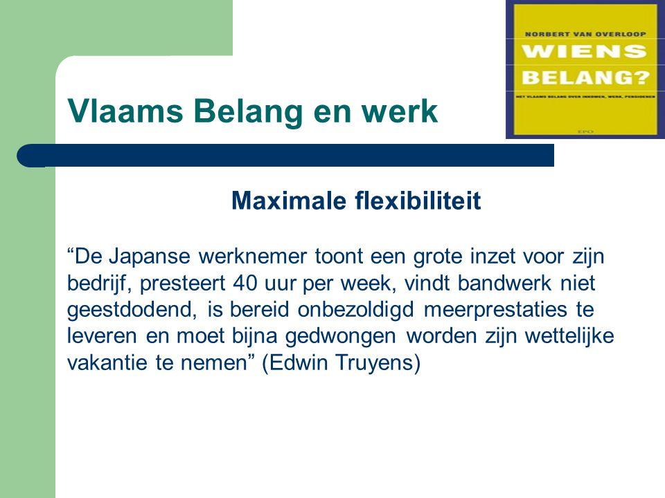 """Vlaams Belang en werk Maximale flexibiliteit """"De Japanse werknemer toont een grote inzet voor zijn bedrijf, presteert 40 uur per week, vindt bandwerk"""