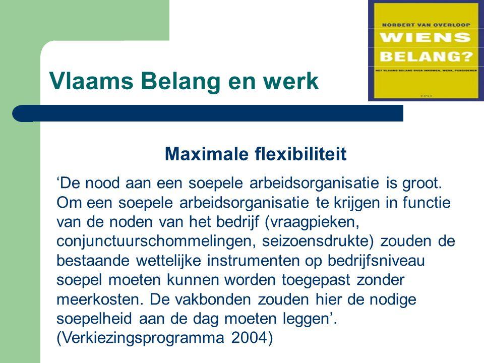 Vlaams Belang en werk Maximale flexibiliteit 'De nood aan een soepele arbeidsorganisatie is groot. Om een soepele arbeidsorganisatie te krijgen in fun