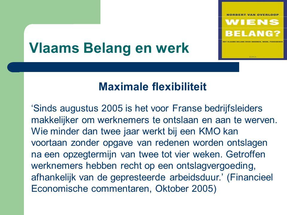 Vlaams Belang en werk Maximale flexibiliteit 'Sinds augustus 2005 is het voor Franse bedrijfsleiders makkelijker om werknemers te ontslaan en aan te w