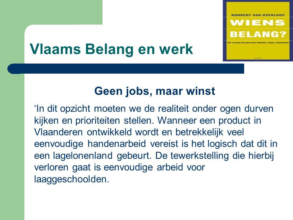 Vlaams Belang en werk Geen jobs, maar winst 'In dit opzicht moeten we de realiteit onder ogen durven kijken en prioriteiten stellen. Wanneer een produ
