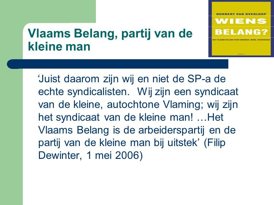 Vlaams Belang, partij van de kleine man 'Juist daarom zijn wij en niet de SP-a de echte syndicalisten. Wij zijn een syndicaat van de kleine, autochton