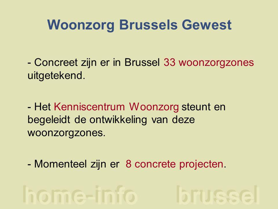 Woonzorg Brussels Gewest - Concreet zijn er in Brussel 33 woonzorgzones uitgetekend. - Het Kenniscentrum Woonzorg steunt en begeleidt de ontwikkeling