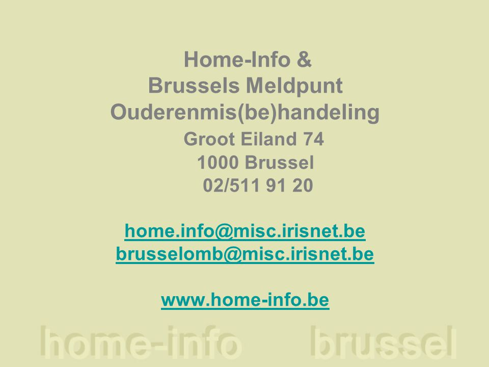 Home-Info & Brussels Meldpunt Ouderenmis(be)handeling Groot Eiland 74 1000 Brussel 02/511 91 20 home.info@misc.irisnet.be brusselomb@misc.irisnet.be w