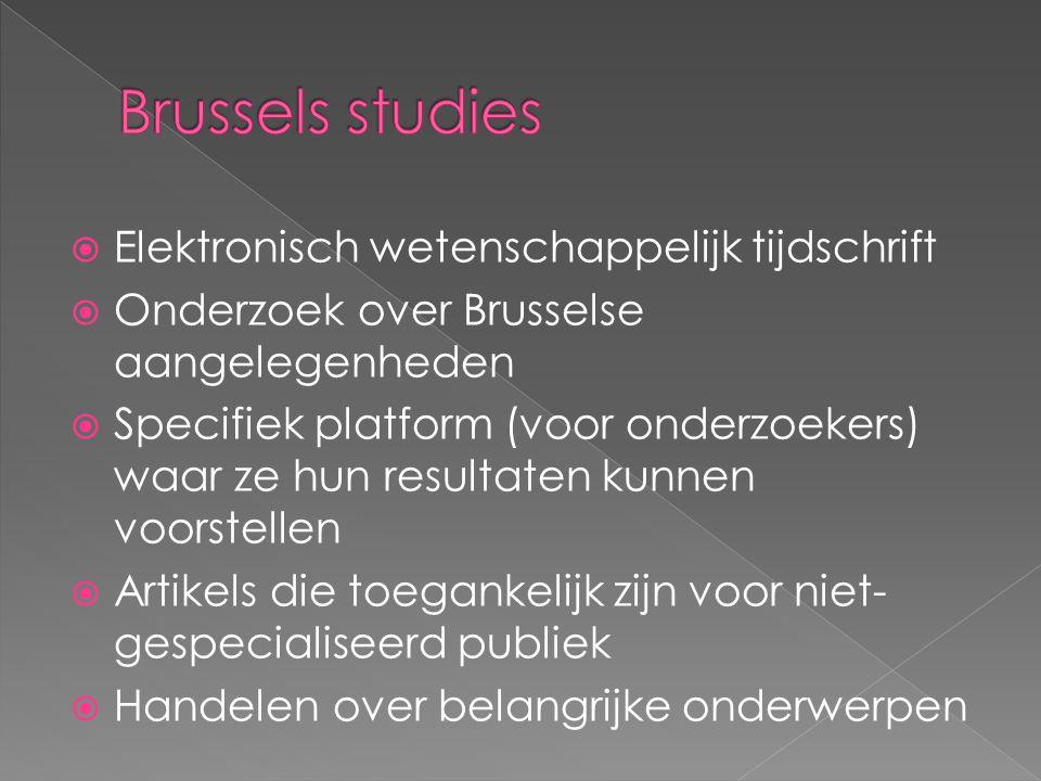  Elektronisch wetenschappelijk tijdschrift  Onderzoek over Brusselse aangelegenheden  Specifiek platform (voor onderzoekers) waar ze hun resultaten kunnen voorstellen  Artikels die toegankelijk zijn voor niet- gespecialiseerd publiek  Handelen over belangrijke onderwerpen