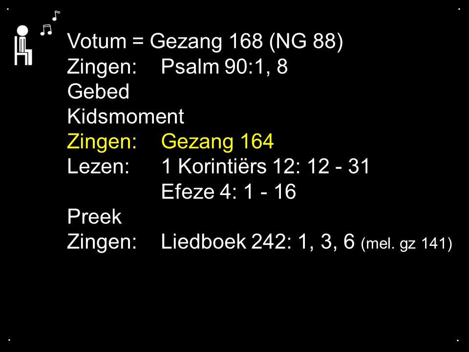 .... Votum = Gezang 168 (NG 88) Zingen: Psalm 90:1, 8 Gebed Kidsmoment Zingen:Gezang 164 Lezen: 1 Korintiërs 12: 12 - 31 Efeze 4: 1 - 16 Preek Zingen: