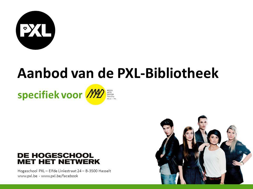 Hogeschool PXL – Elfde Liniestraat 24 – B-3500 Hasselt www.pxl.be - www.pxl.be/facebook Aanbod van de PXL-Bibliotheek specifiek voor