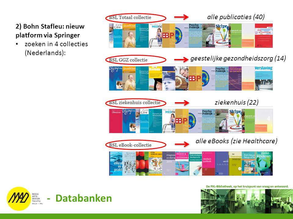 2) Bohn Stafleu: nieuw platform via Springer zoeken in 4 collecties (Nederlands): alle publicaties (40) geestelijke gezondheidszorg (14) ziekenhuis (2