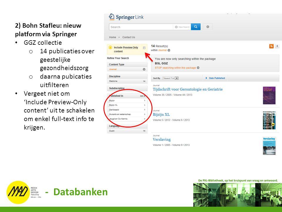 - Databanken 2) Bohn Stafleu: nieuw platform via Springer GGZ collectie o 14 publicaties over geestelijke gezondheidszorg o daarna pubicaties uitfilte