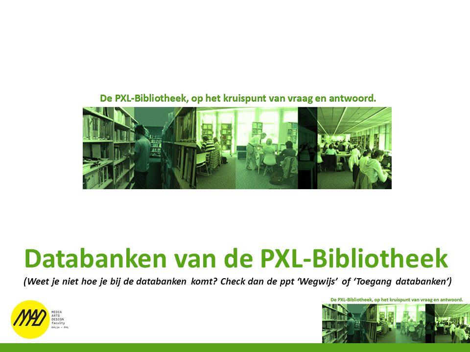 Databanken van de PXL-Bibliotheek (Weet je niet hoe je bij de databanken komt? Check dan de ppt 'Wegwijs' of 'Toegang databanken')