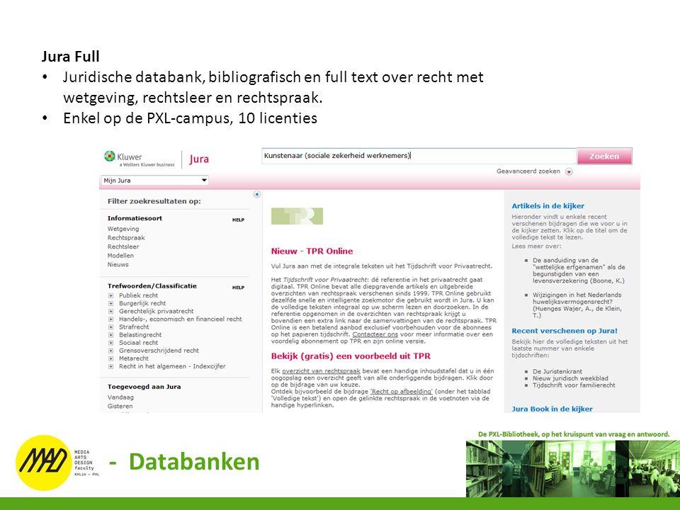 Jura Full Juridische databank, bibliografisch en full text over recht met wetgeving, rechtsleer en rechtspraak. Enkel op de PXL-campus, 10 licenties -