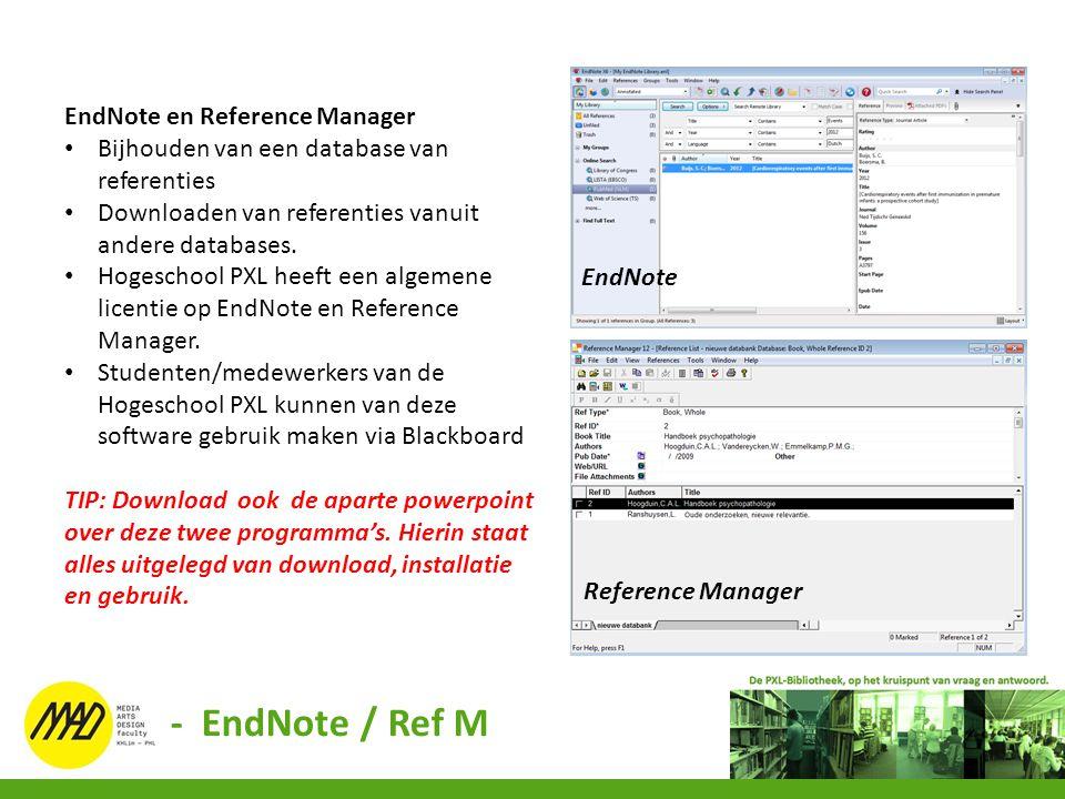 EndNote en Reference Manager Bijhouden van een database van referenties Downloaden van referenties vanuit andere databases. Hogeschool PXL heeft een a