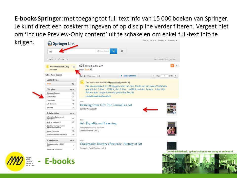 E-books Springer: met toegang tot full text info van 15 000 boeken van Springer. Je kunt direct een zoekterm ingeven of op discipline verder filteren.