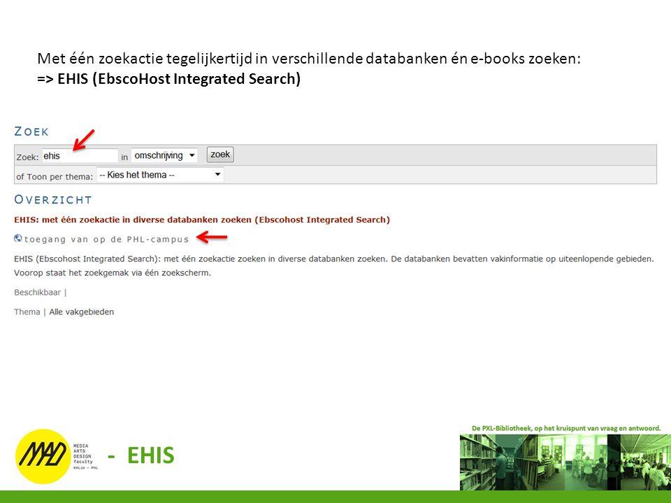 Met één zoekactie tegelijkertijd in verschillende databanken én e-books zoeken: => EHIS (EbscoHost Integrated Search) - EHIS