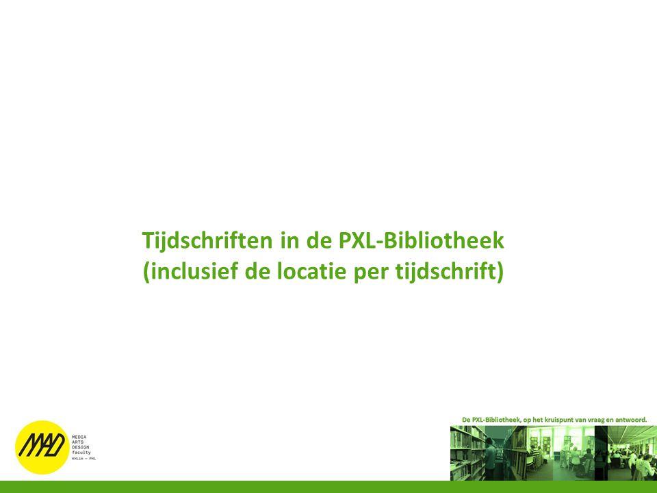 Tijdschriften in de PXL-Bibliotheek (inclusief de locatie per tijdschrift)