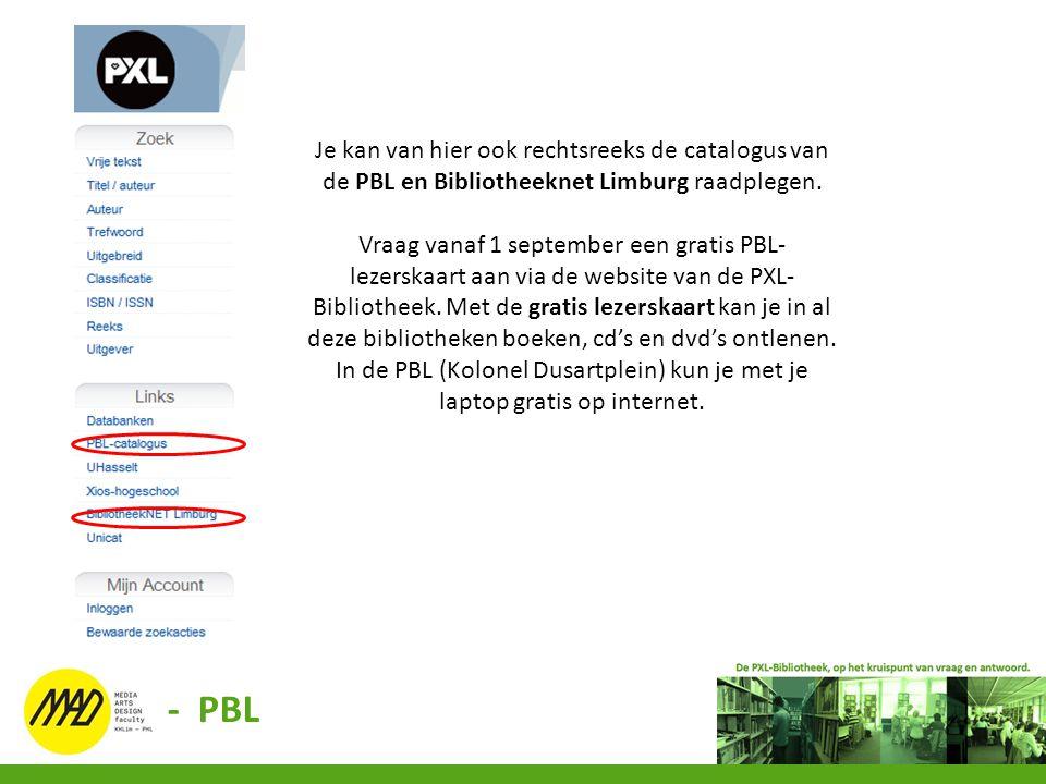 - PBL Je kan van hier ook rechtsreeks de catalogus van de PBL en Bibliotheeknet Limburg raadplegen. Vraag vanaf 1 september een gratis PBL- lezerskaar