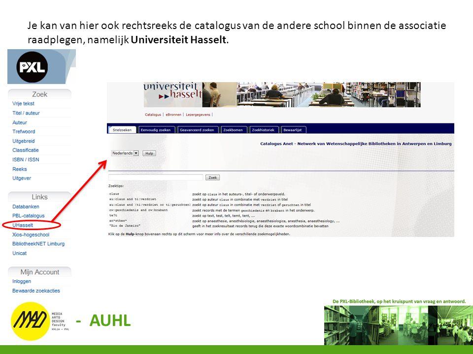 Je kan van hier ook rechtsreeks de catalogus van de andere school binnen de associatie raadplegen, namelijk Universiteit Hasselt. - AUHL