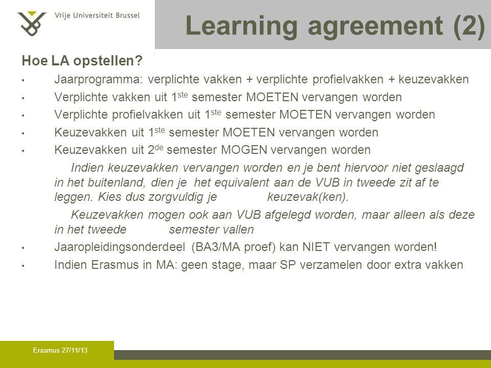 Erasmus 27/11/13 Learning agreement (2) Hoe LA opstellen? Jaarprogramma: verplichte vakken + verplichte profielvakken + keuzevakken Verplichte vakken