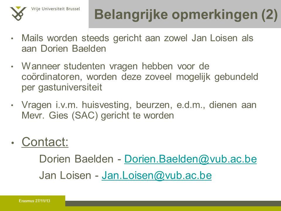 Erasmus 27/11/13 Belangrijke opmerkingen (2) Mails worden steeds gericht aan zowel Jan Loisen als aan Dorien Baelden Wanneer studenten vragen hebben voor de coördinatoren, worden deze zoveel mogelijk gebundeld per gastuniversiteit Vragen i.v.m.