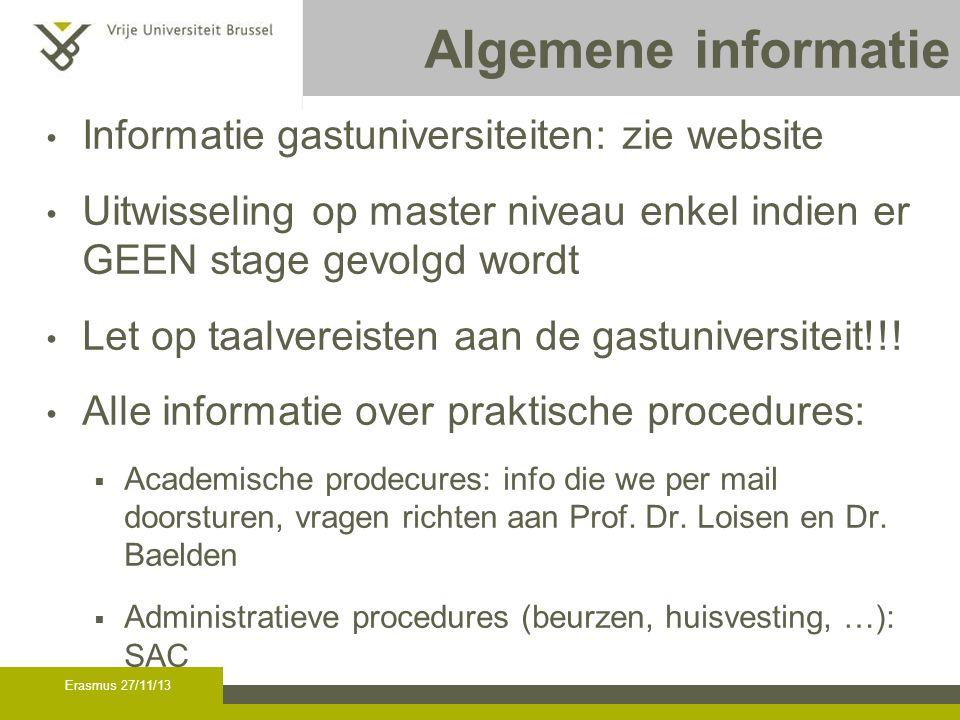 Erasmus 27/11/13 Algemene informatie Informatie gastuniversiteiten: zie website Uitwisseling op master niveau enkel indien er GEEN stage gevolgd wordt Let op taalvereisten aan de gastuniversiteit!!.