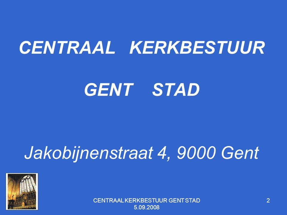 2 CENTRAAL KERKBESTUUR GENT STAD Jakobijnenstraat 4, 9000 Gent