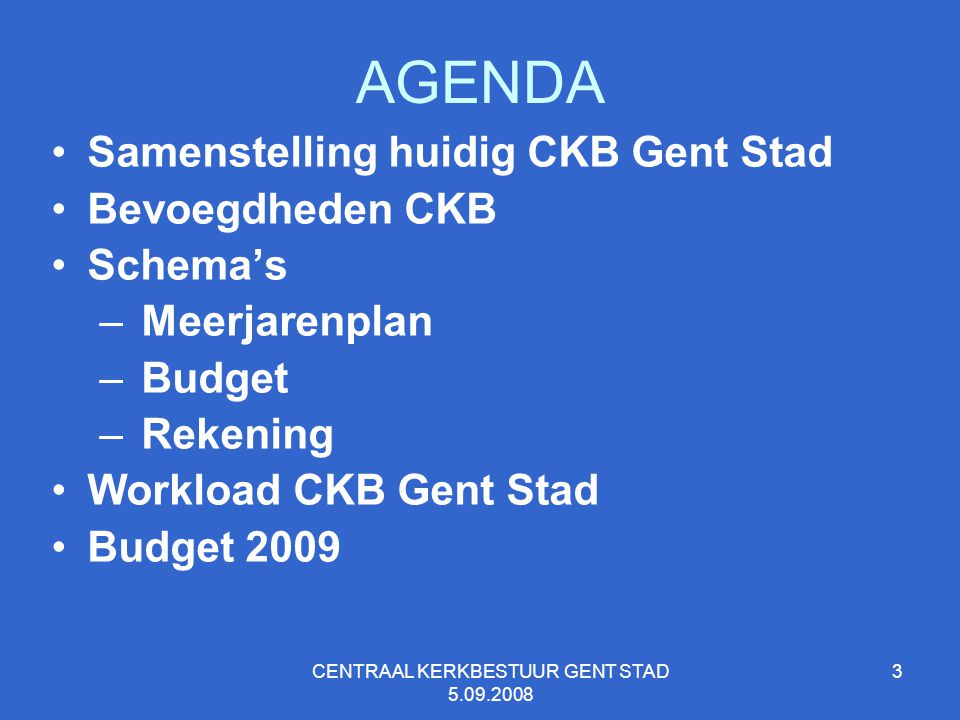 3 AGENDA Samenstelling huidig CKB Gent Stad Bevoegdheden CKB Schema's – Meerjarenplan – Budget – Rekening Workload CKB Gent Stad Budget 2009