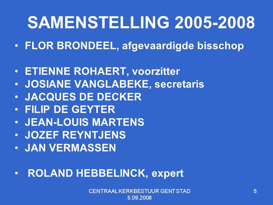 CENTRAAL KERKBESTUUR GENT STAD 5.09.2008 5 SAMENSTELLING 2005-2008 FLOR BRONDEEL, afgevaardigde bisschop ETIENNE ROHAERT, voorzitter JOSIANE VANGLABEK