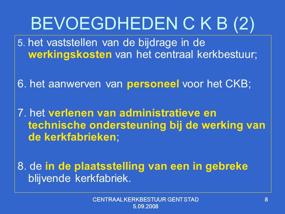 CENTRAAL KERKBESTUUR GENT STAD 5.09.2008 8 BEVOEGDHEDEN C K B (2) 5. het vaststellen van de bijdrage in de werkingskosten van het centraal kerkbestuur