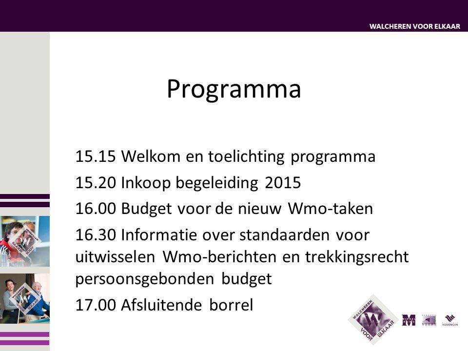 WALCHEREN VOOR ELKAAR Programma 15.15 Welkom en toelichting programma 15.20 Inkoop begeleiding 2015 16.00 Budget voor de nieuw Wmo-taken 16.30 Informa