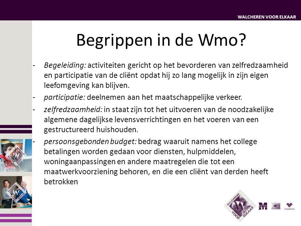 WALCHEREN VOOR ELKAAR Overgangsrecht AWBZ -> Wmo De Wmo 2015 bevat een zorgvuldige regeling van het overgangsrecht voor AWBZ cliënten.