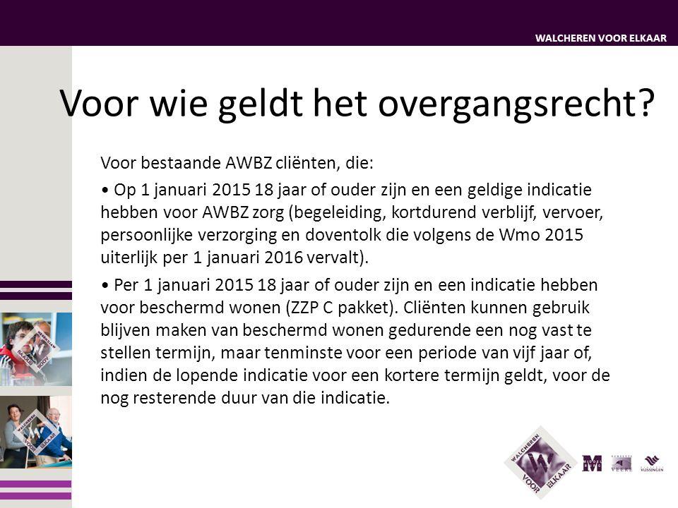 WALCHEREN VOOR ELKAAR Uitzonderingen overgangsrecht Cliënten met een ZZP die deze per 1 januari 2015 niet verzilveren in verblijf, maar gebruik maken van extramurale zorg, vallen onder de overgangsregeling van de Wet langdurige zorg (Wlz).