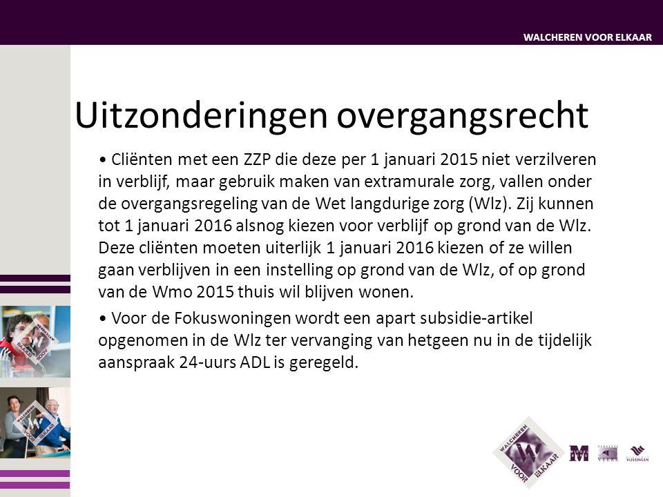 WALCHEREN VOOR ELKAAR Uitzonderingen overgangsrecht Cliënten met een ZZP die deze per 1 januari 2015 niet verzilveren in verblijf, maar gebruik maken