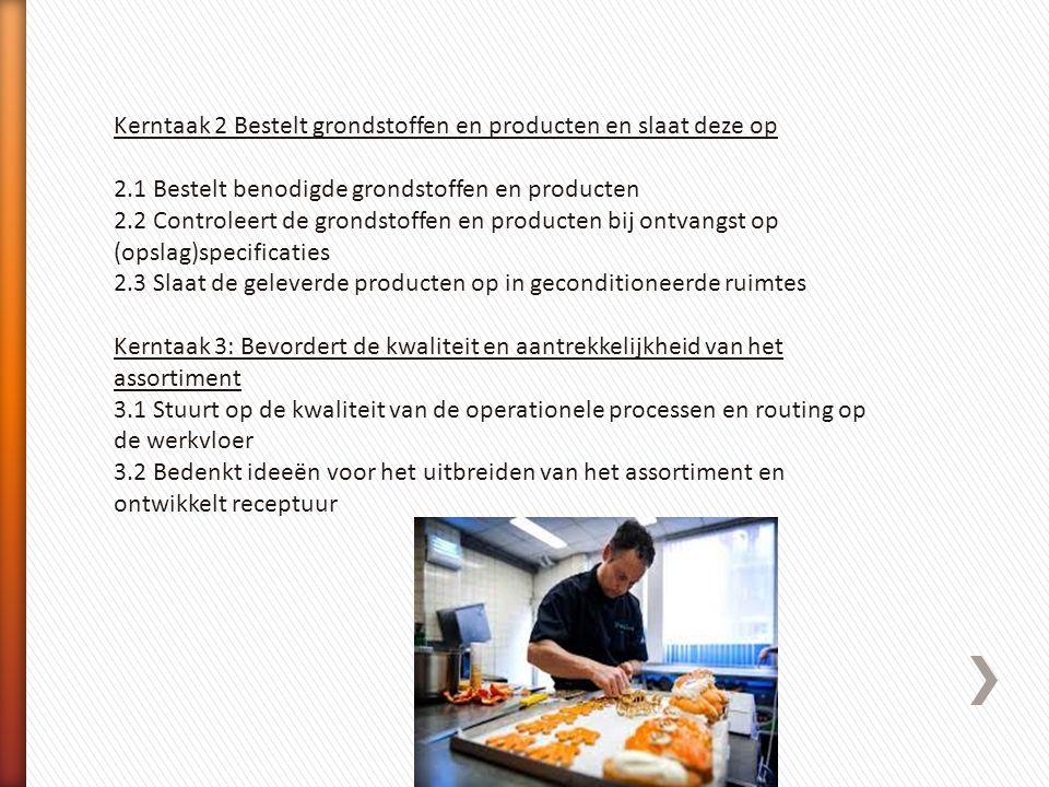 Kerntaak 2 Bestelt grondstoffen en producten en slaat deze op 2.1 Bestelt benodigde grondstoffen en producten 2.2 Controleert de grondstoffen en produ