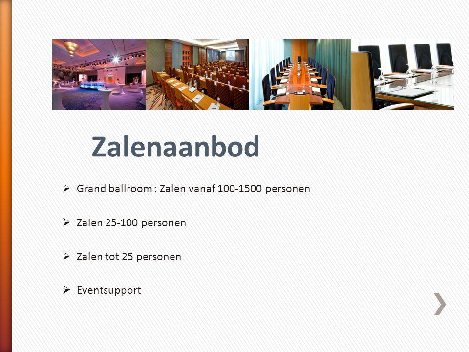  Grand ballroom : Zalen vanaf 100-1500 personen  Zalen 25-100 personen  Zalen tot 25 personen  Eventsupport