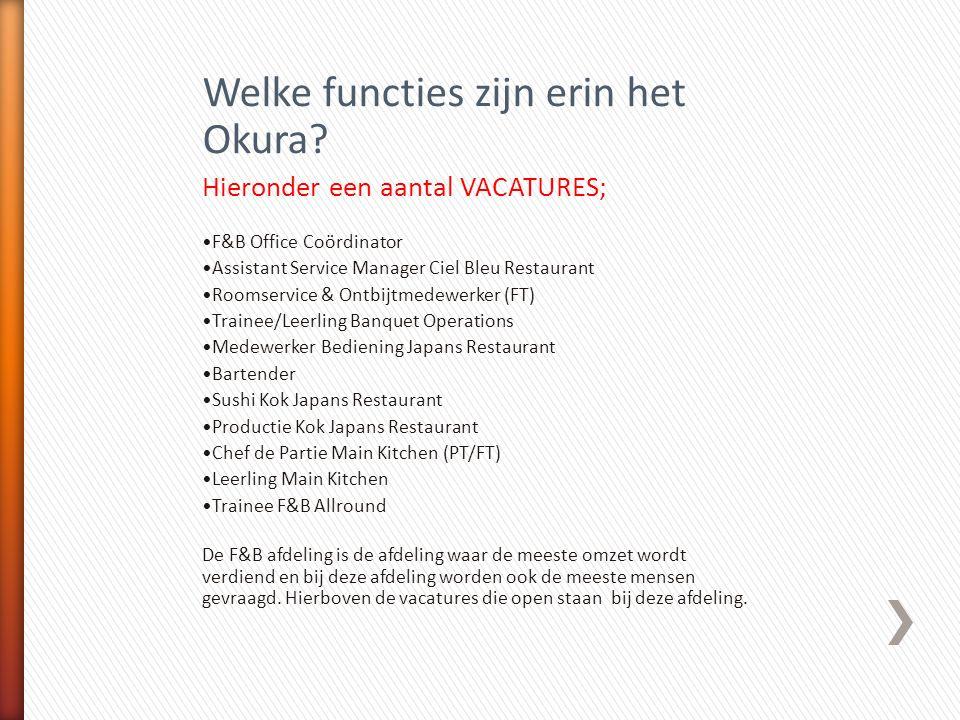 Welke functies zijn erin het Okura? Hieronder een aantal VACATURES; F&B Office Coördinator Assistant Service Manager Ciel Bleu Restaurant Roomservice