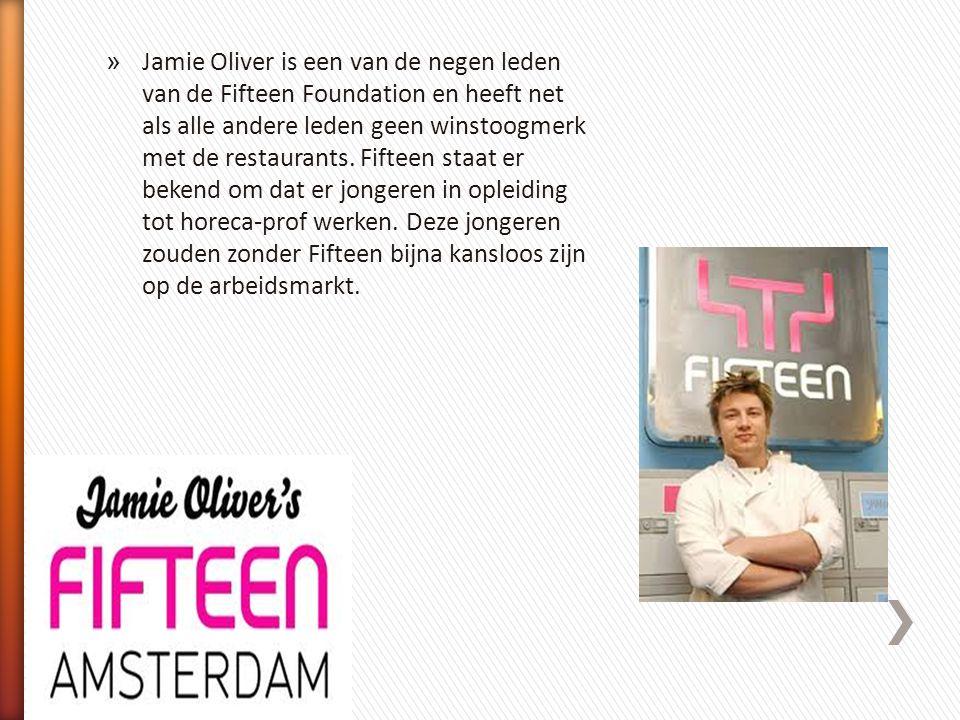 » Jamie Oliver is een van de negen leden van de Fifteen Foundation en heeft net als alle andere leden geen winstoogmerk met de restaurants. Fifteen st