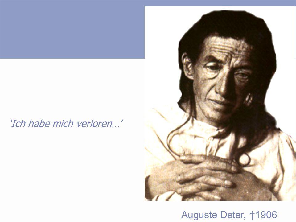 Auguste Deter, †1906 'Ich habe mich verloren…'
