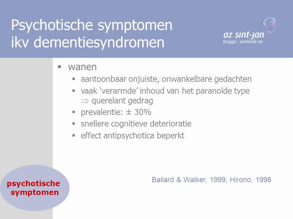 Psychotische symptomen ikv dementiesyndromen  wanen  aantoonbaar onjuiste, onwankelbare gedachten  vaak 'verarmde' inhoud van het paranoïde type 