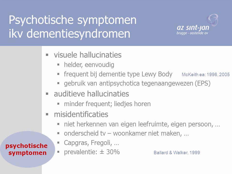 Psychotische symptomen ikv dementiesyndromen  visuele hallucinaties  helder, eenvoudig  frequent bij dementie type Lewy Body  gebruik van antipsyc