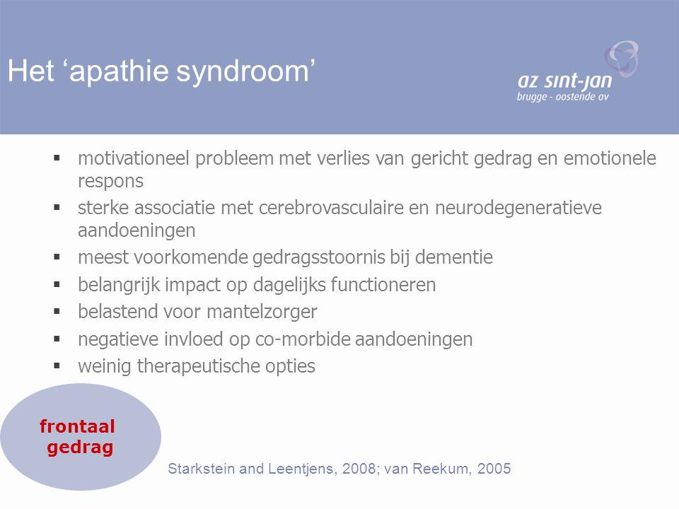 Het 'apathie syndroom'  motivationeel probleem met verlies van gericht gedrag en emotionele respons  sterke associatie met cerebrovasculaire en neur