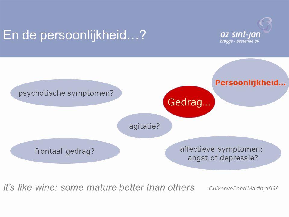 En de persoonlijkheid…? Gedrag… affectieve symptomen: angst of depressie? frontaal gedrag? psychotische symptomen? agitatie? Persoonlijkheid… It's lik